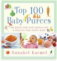 """Top 100 Baby Purees: Quick and Easy Meals for a Healthy and Happy Baby"" by Annabel Karmel"